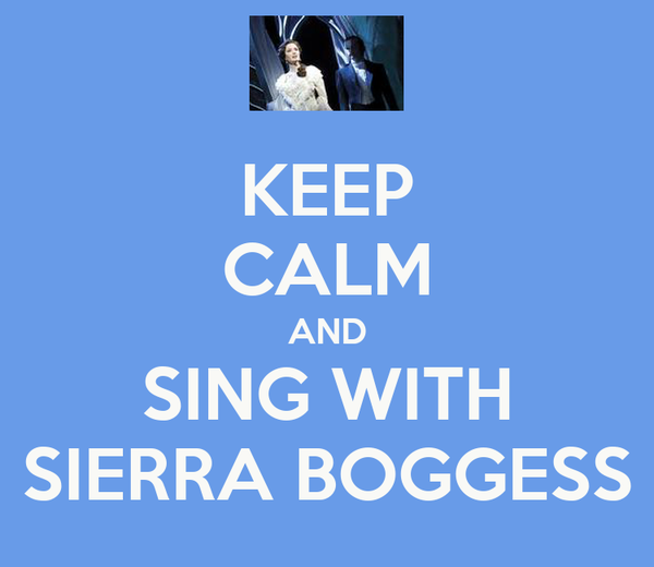KEEP CALM AND SING WITH SIERRA BOGGESS
