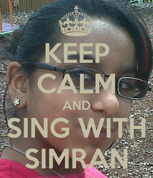 KEEP CALM AND SING WITH SIMRAN