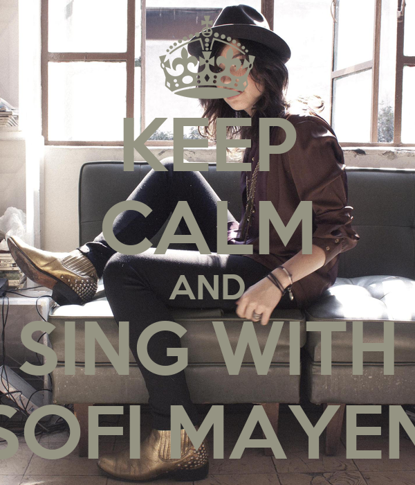 KEEP CALM AND SING WITH SOFI MAYEN