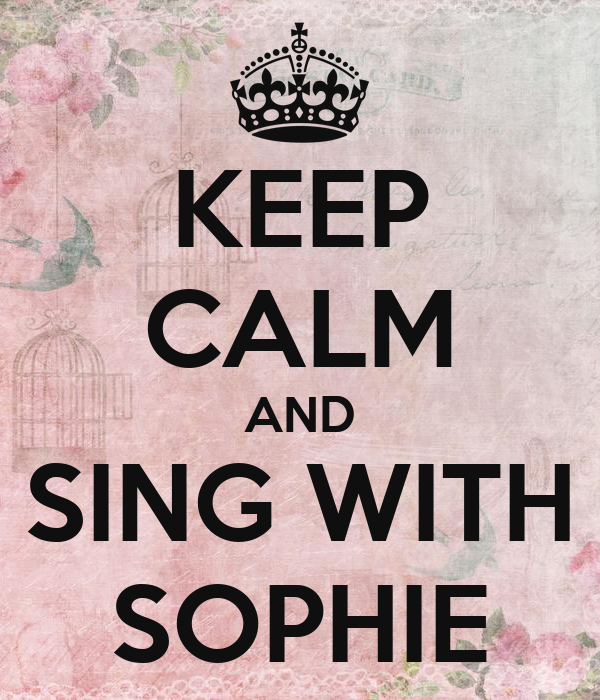 KEEP CALM AND SING WITH SOPHIE