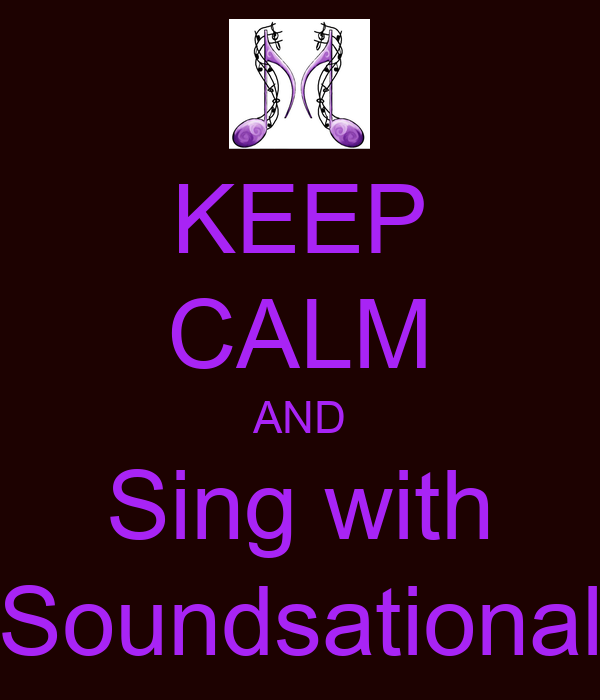 KEEP CALM AND Sing with Soundsational