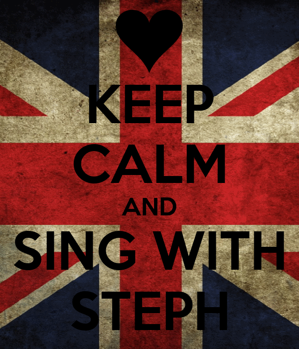 KEEP CALM AND SING WITH STEPH