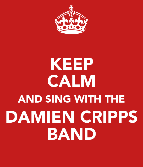 KEEP CALM AND SING WITH THE DAMIEN CRIPPS BAND