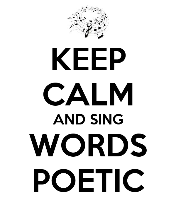 KEEP CALM AND SING WORDS POETIC