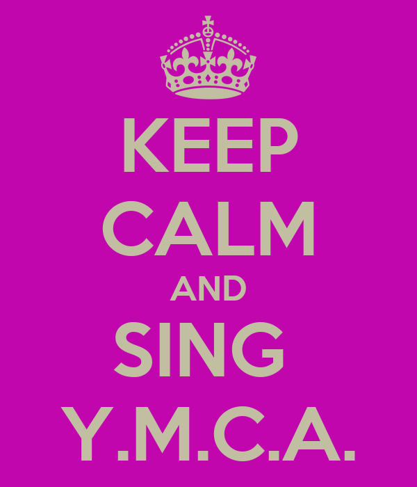 KEEP CALM AND SING  Y.M.C.A.