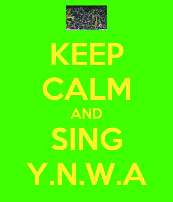 KEEP CALM AND SING Y.N.W.A
