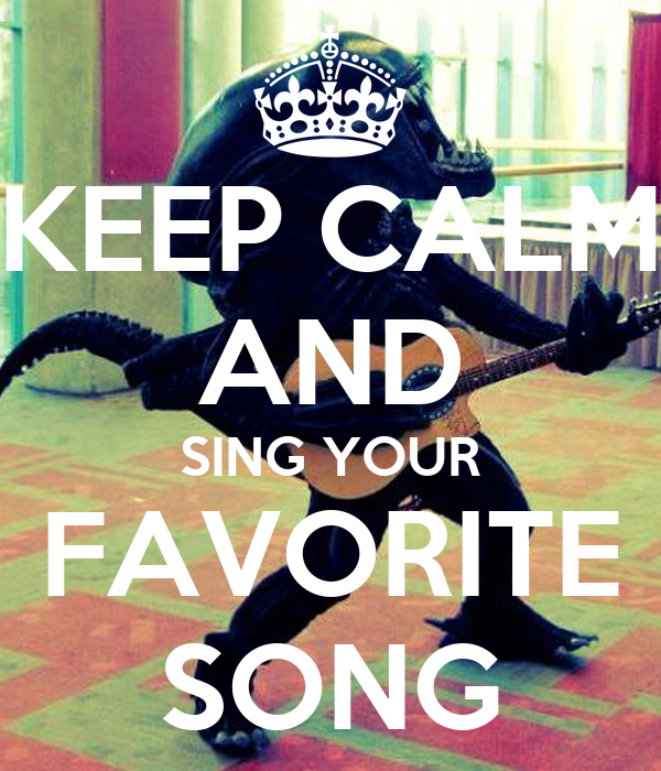 KEEP CALM AND SING YOUR FAVORITE SONG