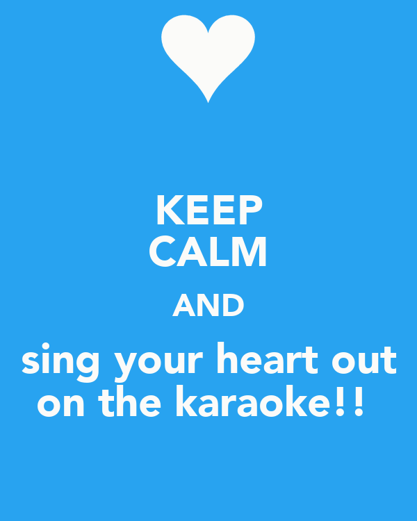 KEEP CALM AND sing your heart out on the karaoke!!