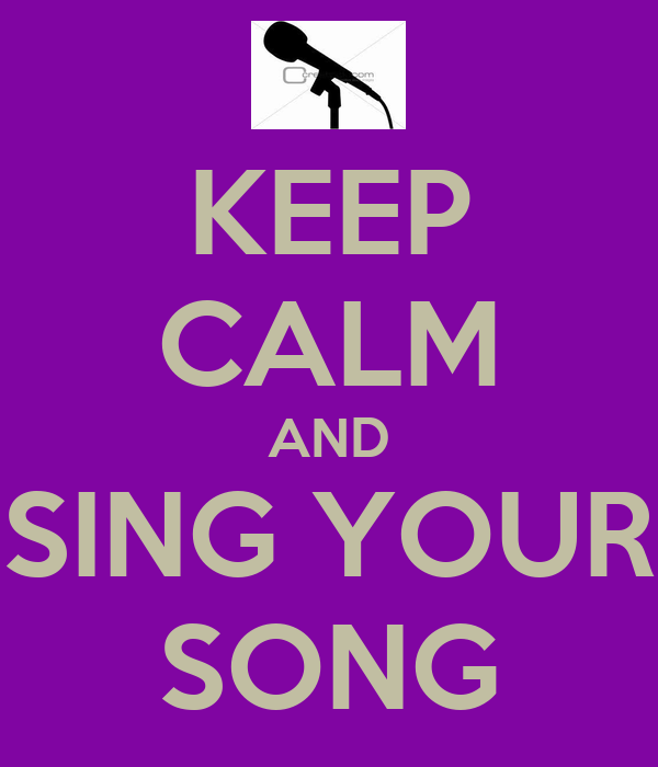 KEEP CALM AND SING YOUR SONG