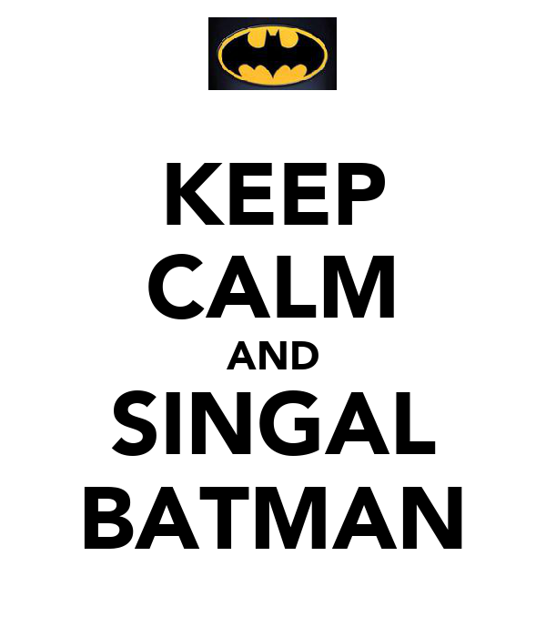 KEEP CALM AND SINGAL BATMAN