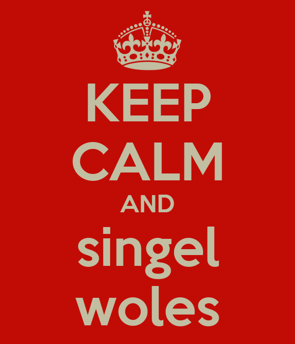 KEEP CALM AND singel woles