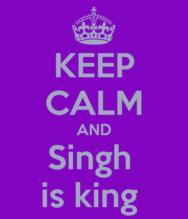 KEEP CALM AND Singh  is king