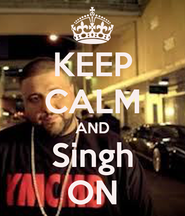 KEEP CALM AND Singh ON