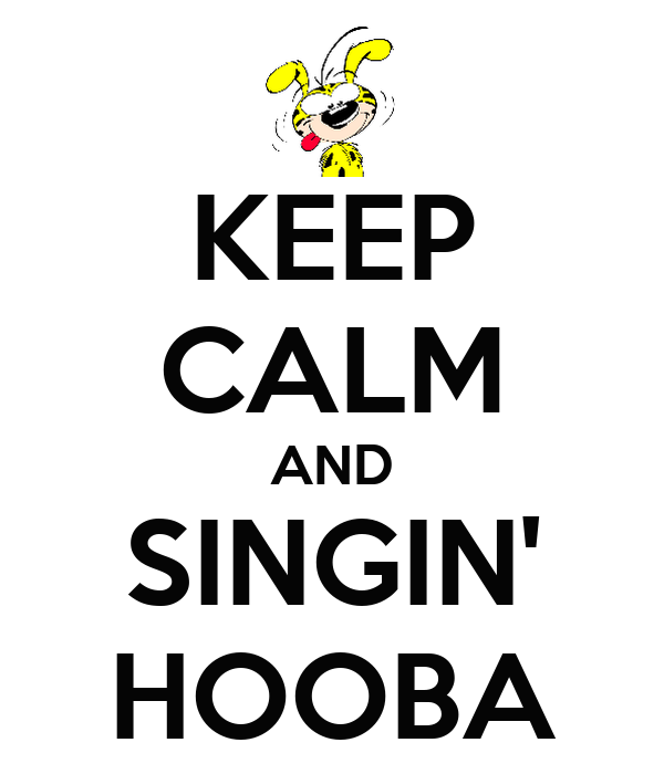 KEEP CALM AND SINGIN' HOOBA