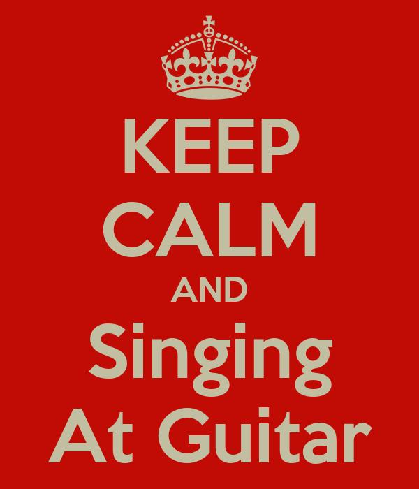 KEEP CALM AND Singing At Guitar
