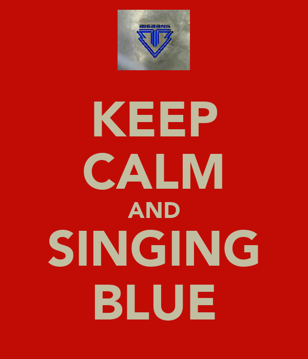 KEEP CALM AND SINGING BLUE