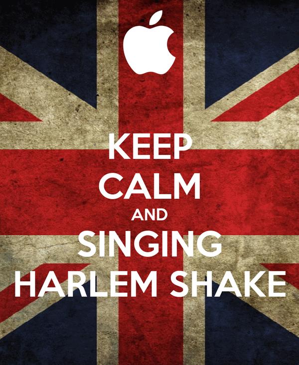 KEEP CALM AND SINGING HARLEM SHAKE
