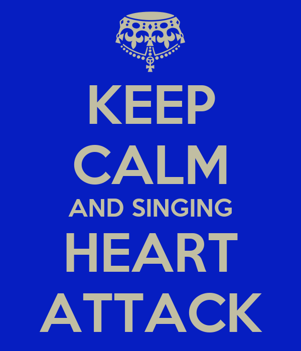 KEEP CALM AND SINGING HEART ATTACK