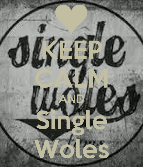 KEEP CALM AND Single Woles