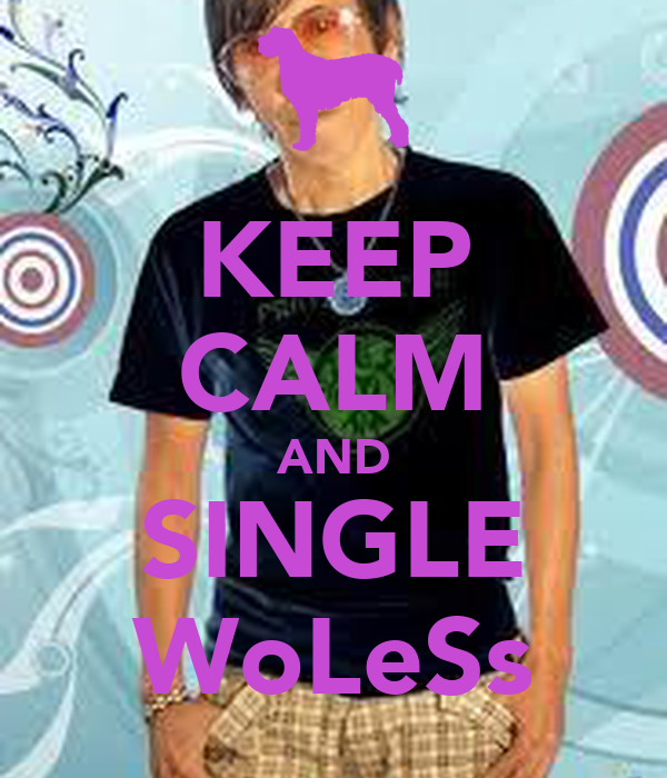 KEEP CALM AND SINGLE WoLeSs