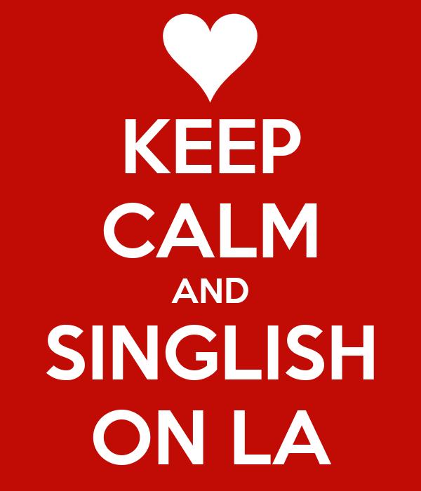 KEEP CALM AND SINGLISH ON LA