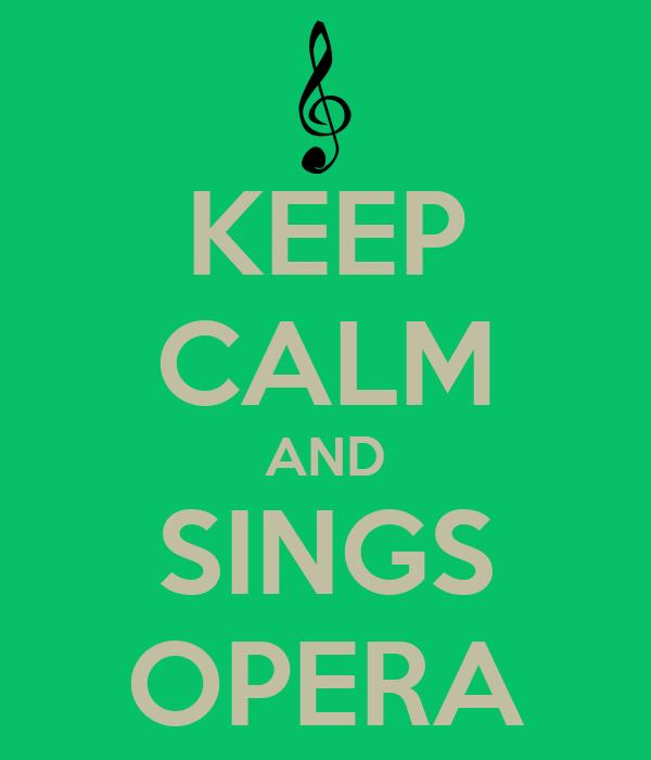 KEEP CALM AND SINGS OPERA