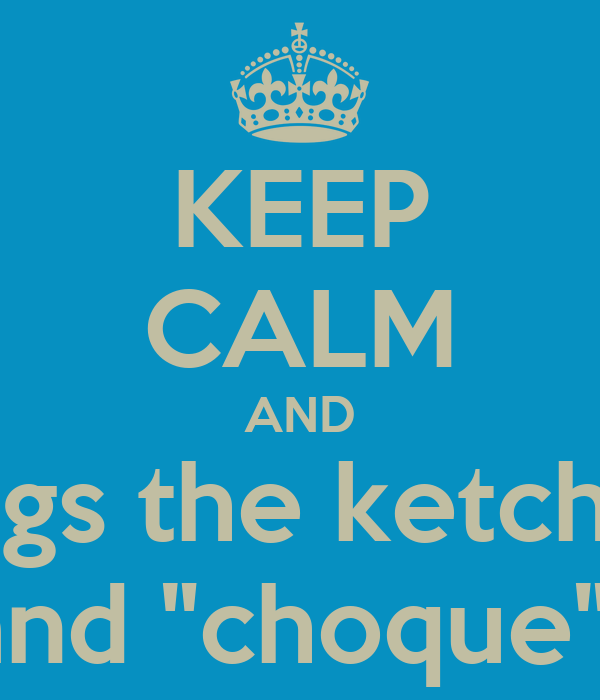 """KEEP CALM AND sings the ketchup and """"choque"""""""""""