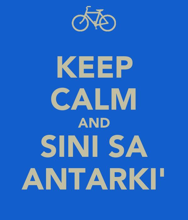 KEEP CALM AND SINI SA ANTARKI'