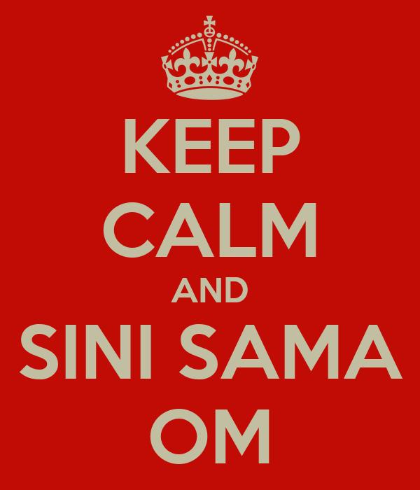 KEEP CALM AND SINI SAMA OM