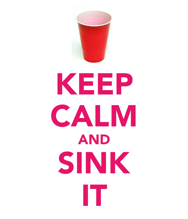KEEP CALM AND SINK IT