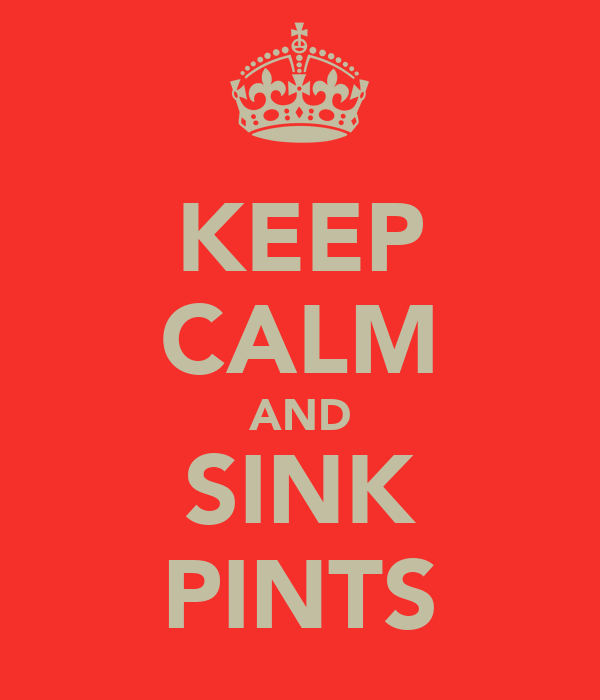 KEEP CALM AND SINK PINTS
