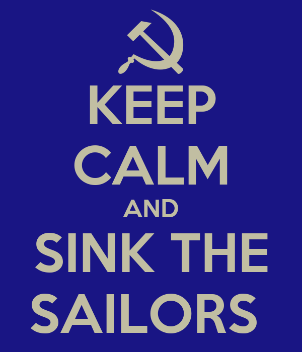 KEEP CALM AND SINK THE SAILORS