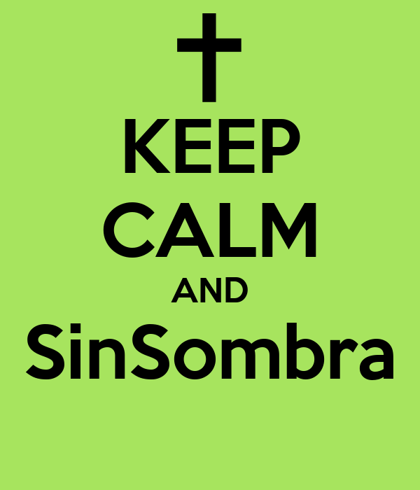 KEEP CALM AND SinSombra
