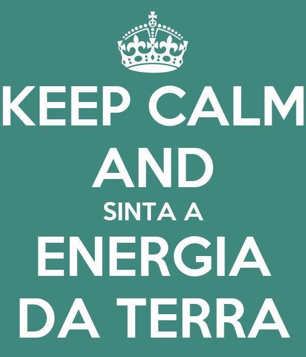KEEP CALM AND SINTA A ENERGIA DA TERRA