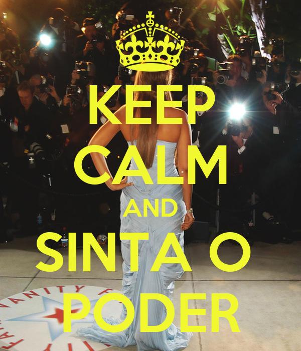KEEP CALM AND SINTA O  PODER