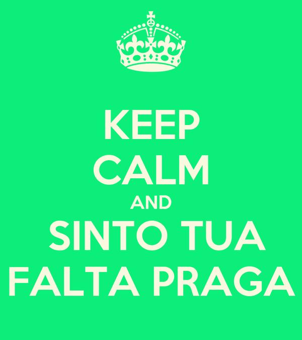 KEEP CALM AND  SINTO TUA FALTA PRAGA