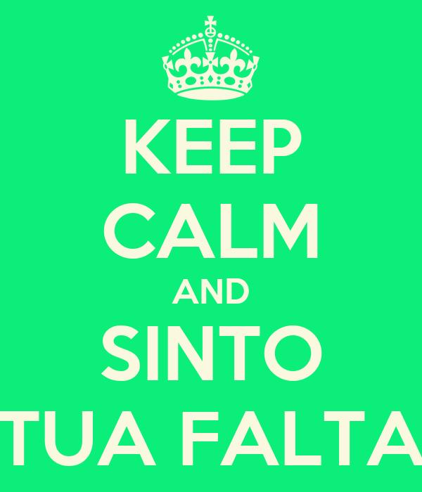 KEEP CALM AND  SINTO  TUA FALTA