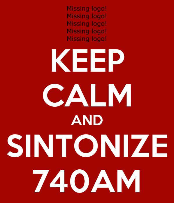 KEEP CALM AND SINTONIZE 740AM