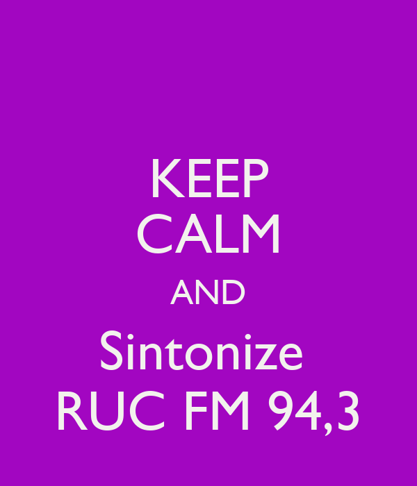 KEEP CALM AND Sintonize  RUC FM 94,3