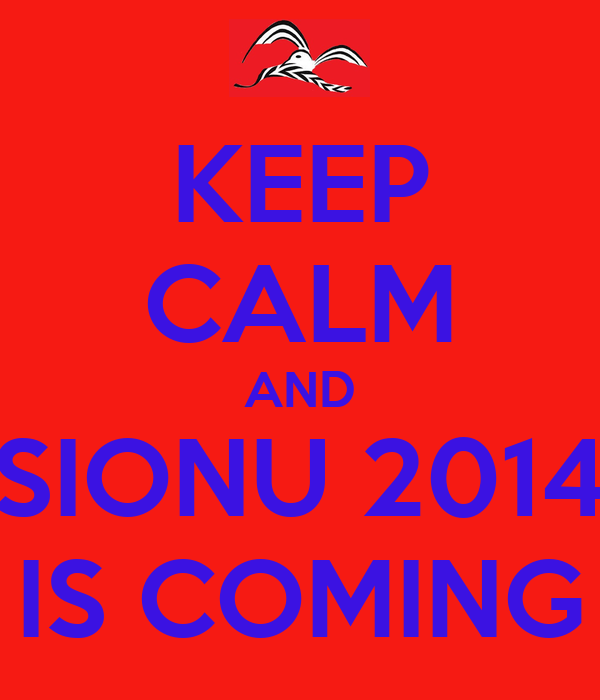 KEEP CALM AND SIONU 2014 IS COMING