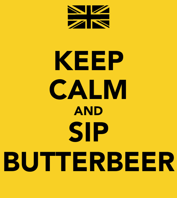 KEEP CALM AND SIP BUTTERBEER