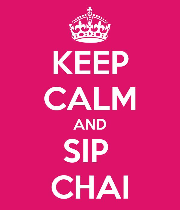 KEEP CALM AND SIP  CHAI