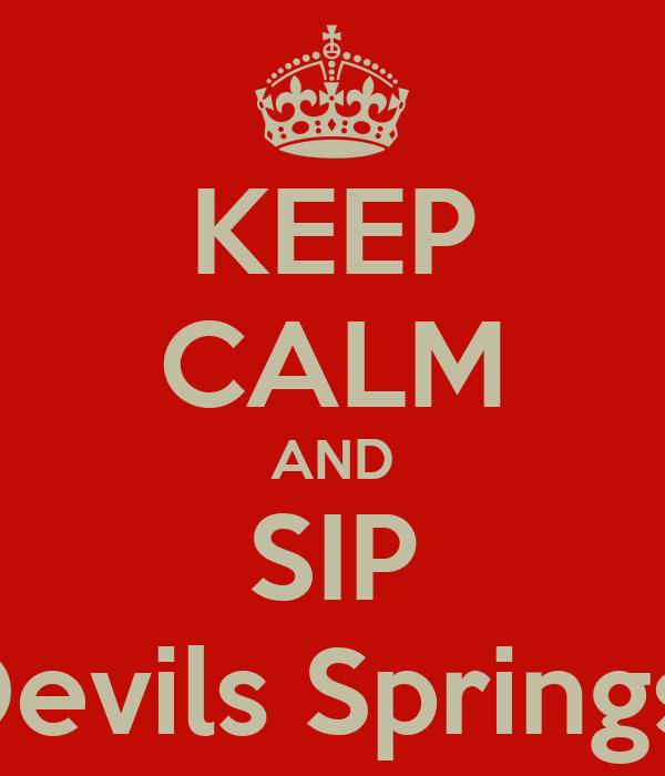 KEEP CALM AND SIP Devils Springs