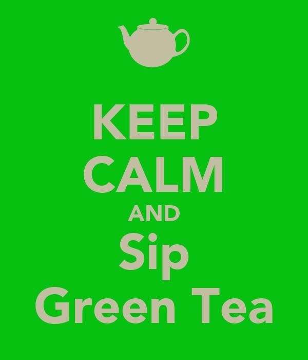 KEEP CALM AND Sip Green Tea