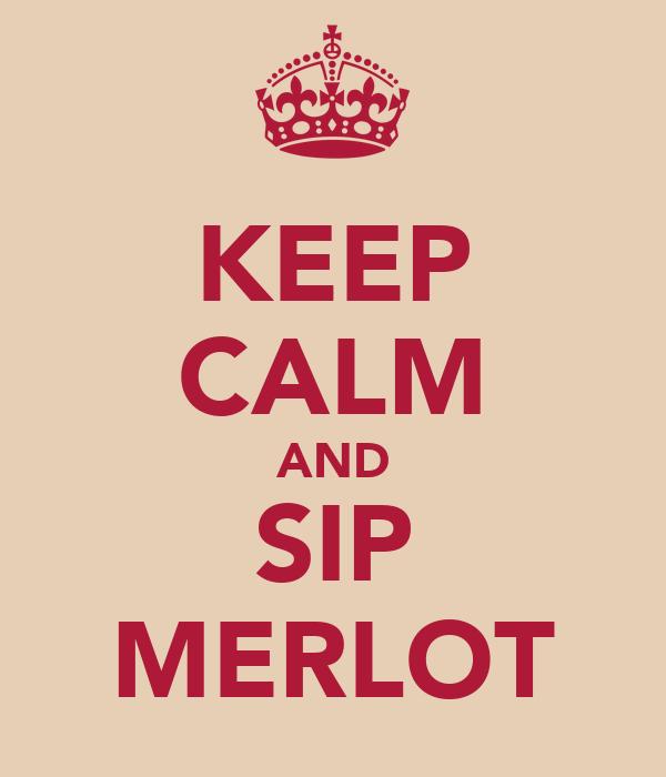 KEEP CALM AND SIP MERLOT