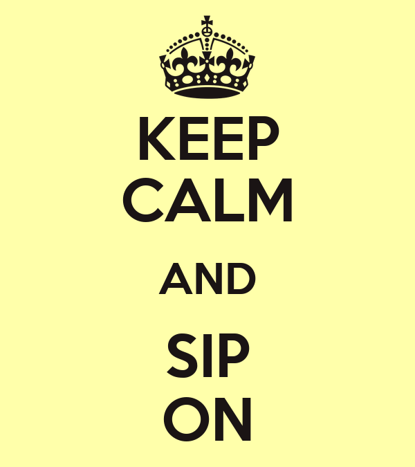 KEEP CALM AND SIP ON