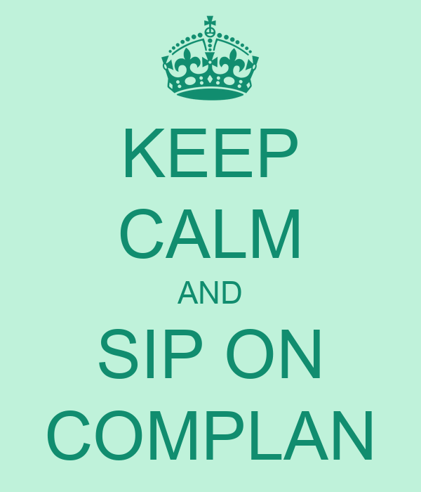 KEEP CALM AND SIP ON COMPLAN