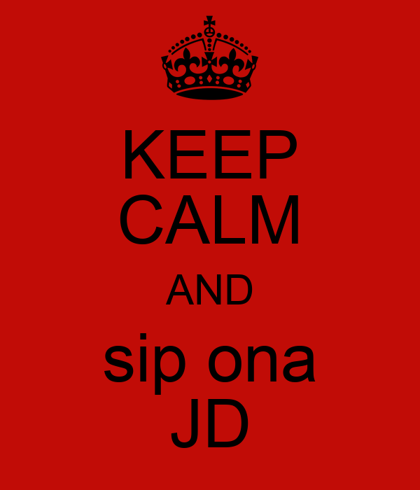 KEEP CALM AND sip ona JD