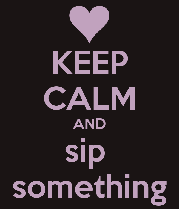 KEEP CALM AND sip  something