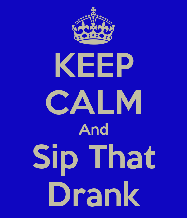 KEEP CALM And Sip That Drank